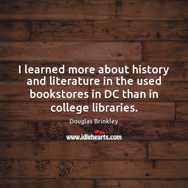 Image, I learned more about history and literature in the used bookstores in