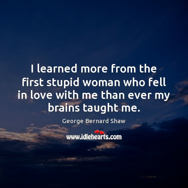 I learned more from the first stupid woman who fell in love Image