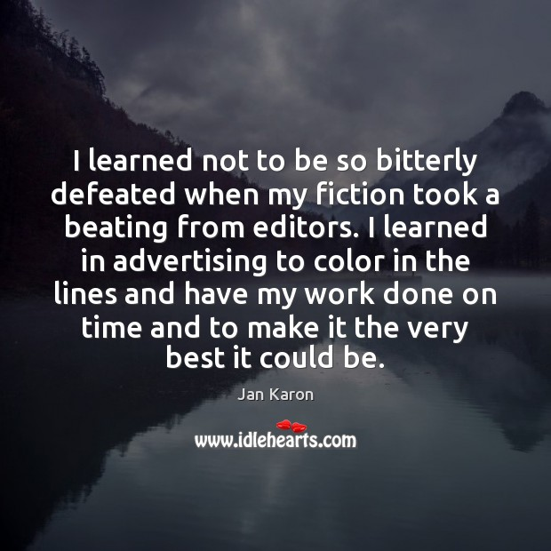 I learned not to be so bitterly defeated when my fiction took Jan Karon Picture Quote