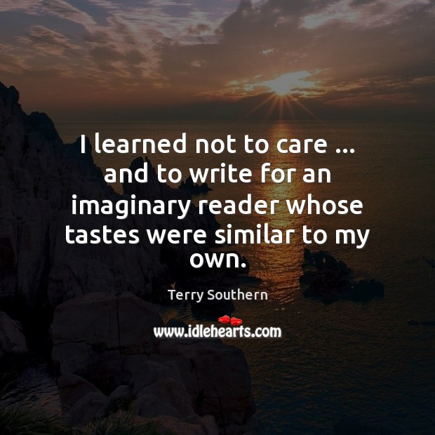 Image, I learned not to care … and to write for an imaginary reader