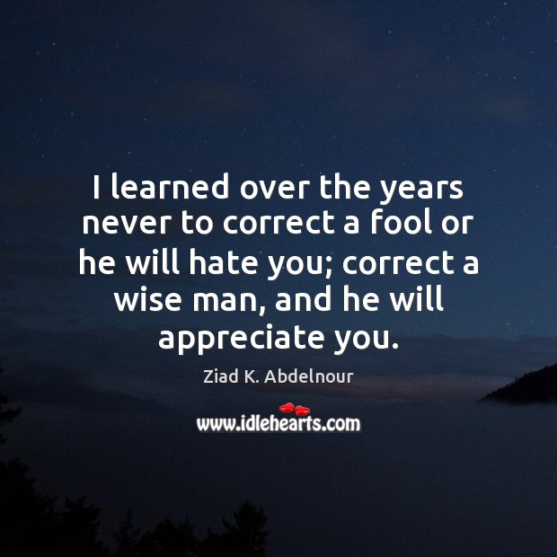 I learned over the years never to correct a fool or he Image