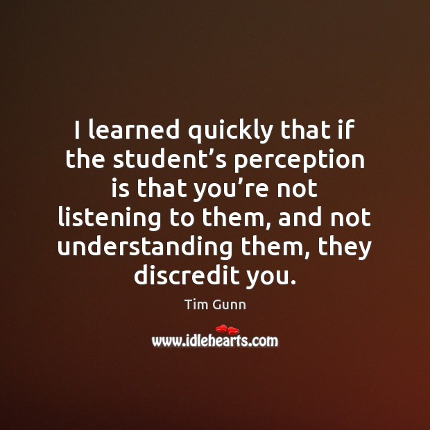 I learned quickly that if the student's perception is that you' Perception Quotes Image
