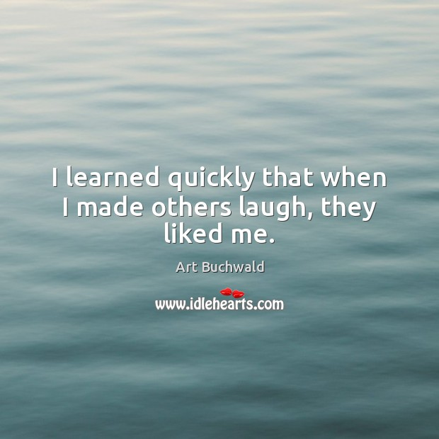I learned quickly that when I made others laugh, they liked me. Image