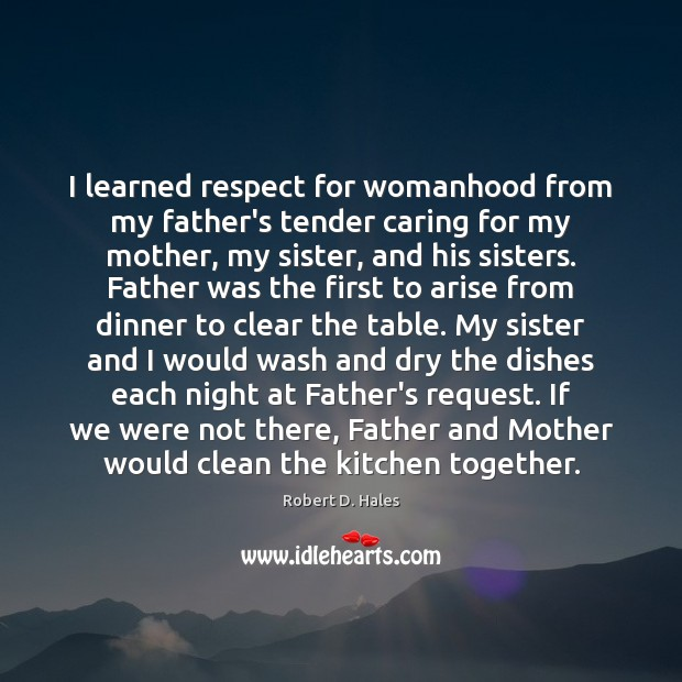 I learned respect for womanhood from my father's tender caring for my Image
