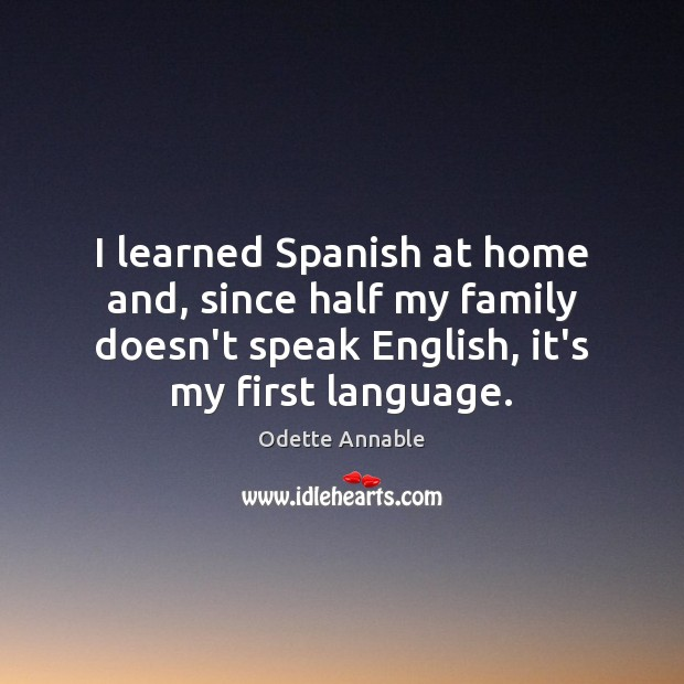 I learned Spanish at home and, since half my family doesn't speak Image