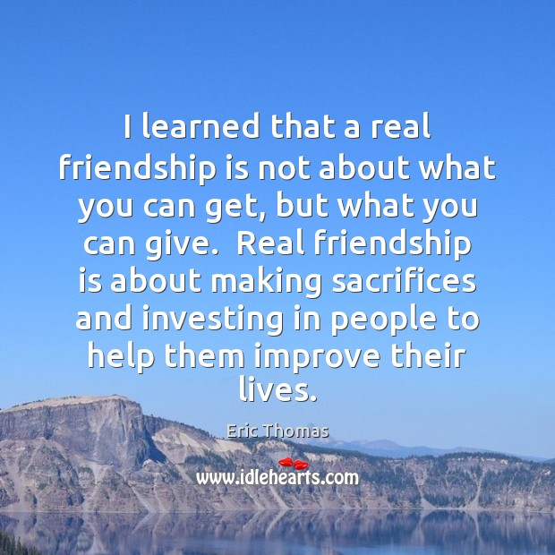 I learned that a real friendship is not about what you can Real Friends Quotes Image