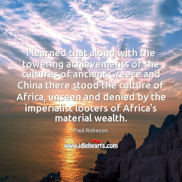 Image, I learned that along with the towering achievements of the cultures of