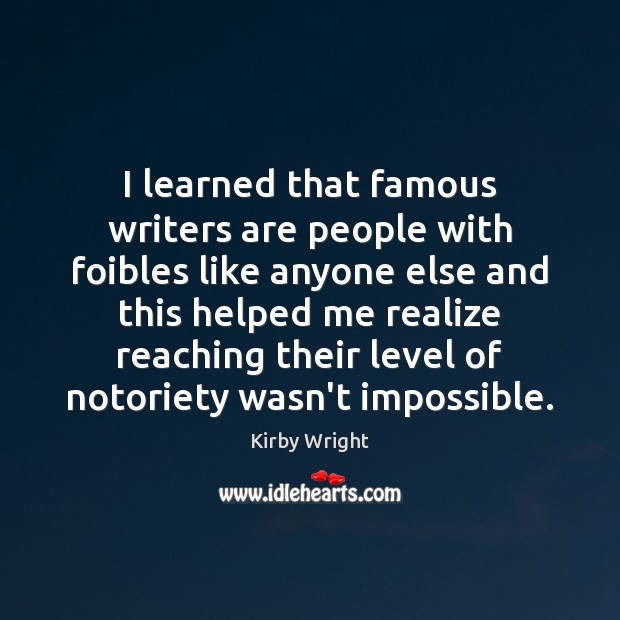 I learned that famous writers are people with foibles like anyone else Image