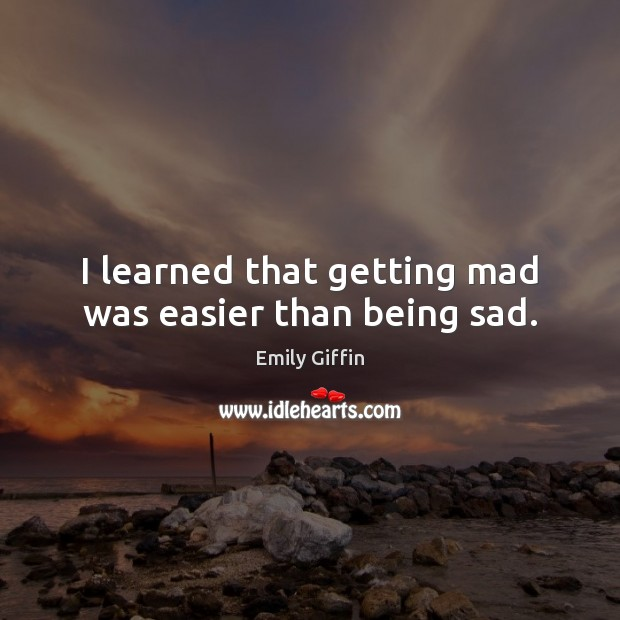 Image, I learned that getting mad was easier than being sad.