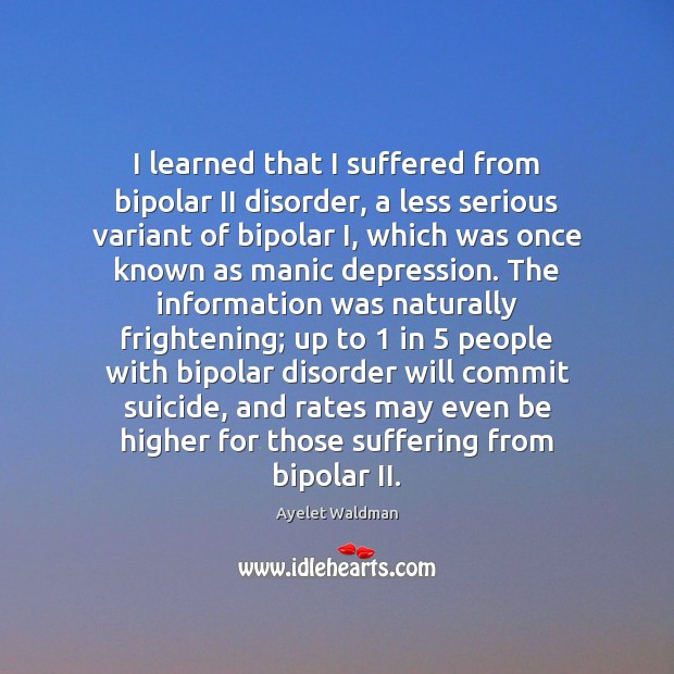 Image, I learned that I suffered from bipolar II disorder, a less serious