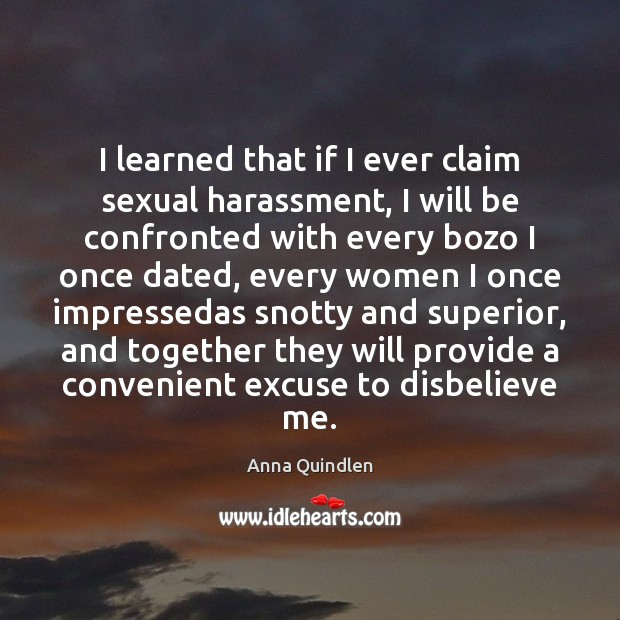 Image, I learned that if I ever claim sexual harassment, I will be