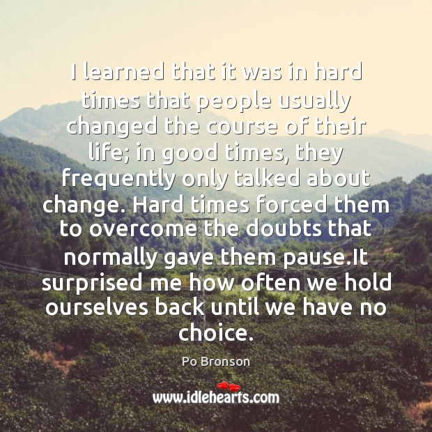 I learned that it was in hard times that people usually changed Image
