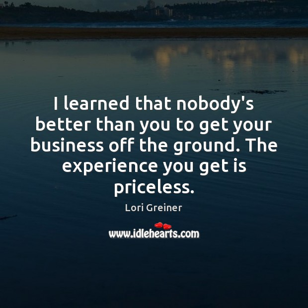 Image, I learned that nobody's better than you to get your business off