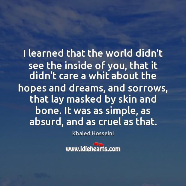 Khaled Hosseini Picture Quote image saying: I learned that the world didn't see the inside of you, that