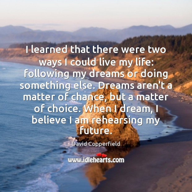 I learned that there were two ways I could live my life: Image