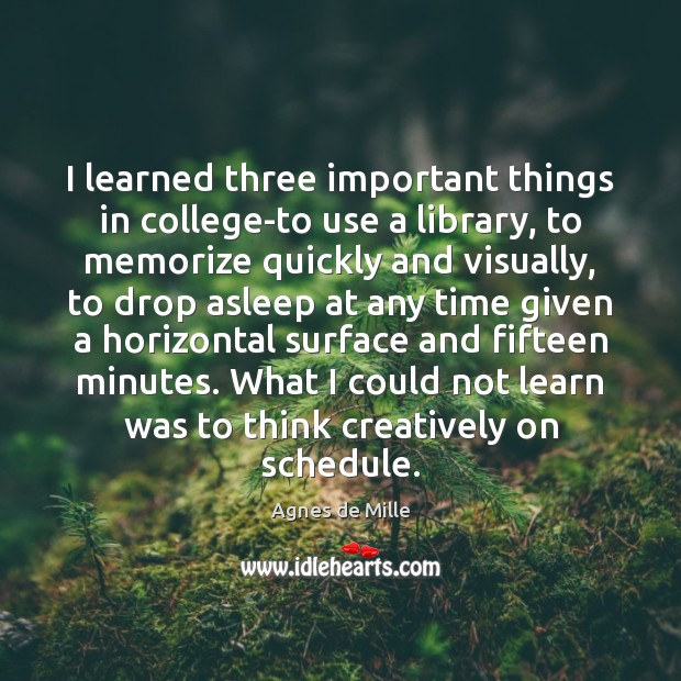 Image, I learned three important things in college-to use a library, to memorize