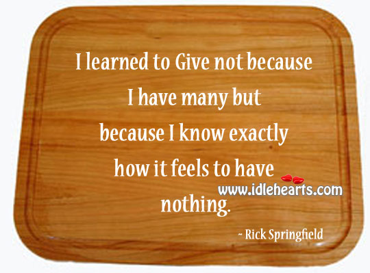 I know exactly how it feels to have nothing. Rick Springfield Picture Quote
