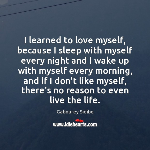 I learned to love myself, because I sleep with myself every night Gabourey Sidibe Picture Quote