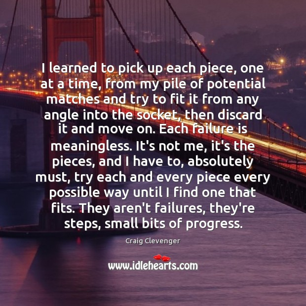 I learned to pick up each piece, one at a time, from Move On Quotes Image