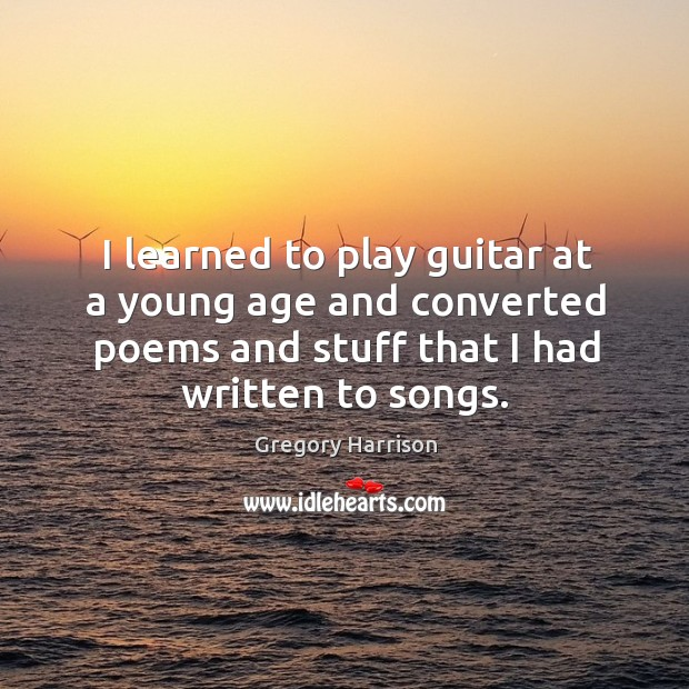 Image, I learned to play guitar at a young age and converted poems and stuff that I had written to songs.