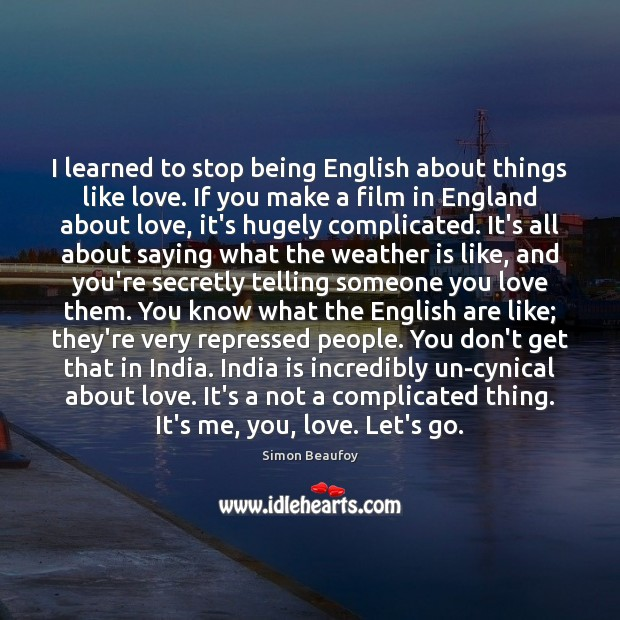 I learned to stop being English about things like love. If you Image