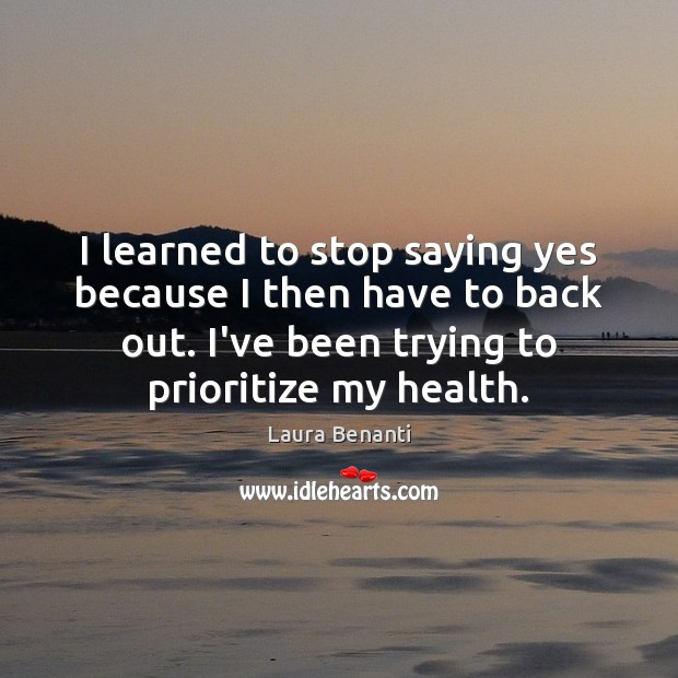 I learned to stop saying yes because I then have to back Laura Benanti Picture Quote