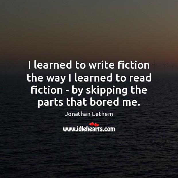 Image, I learned to write fiction the way I learned to read fiction