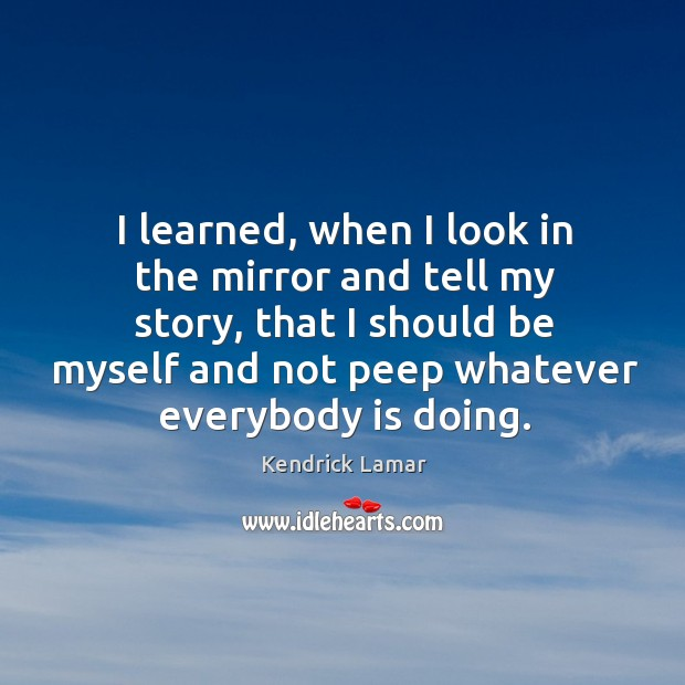I learned, when I look in the mirror and tell my story, Image
