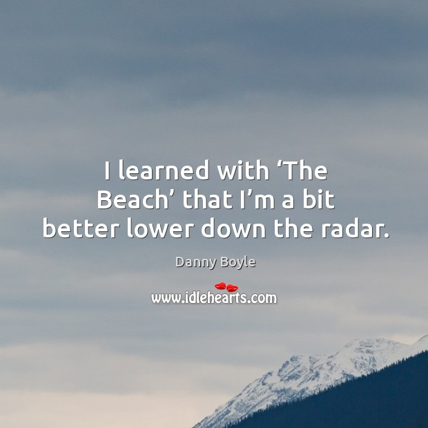 I learned with 'the beach' that I'm a bit better lower down the radar. Image
