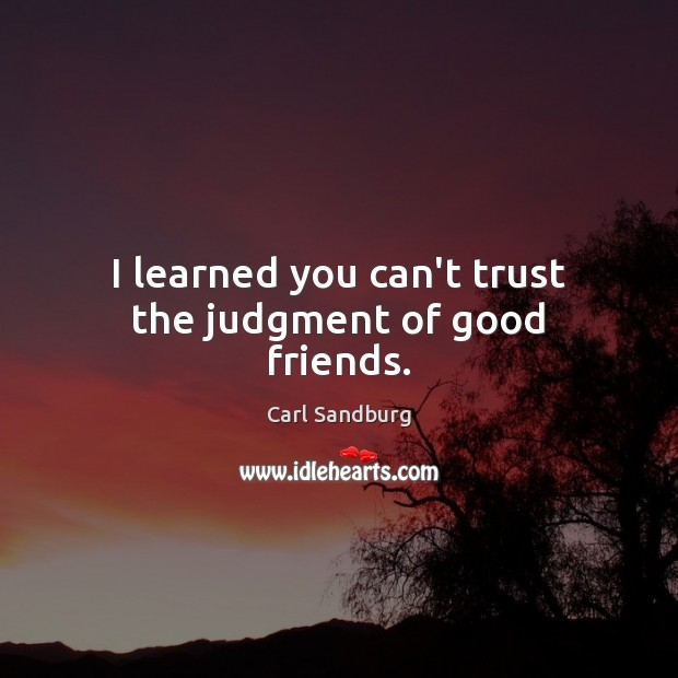 I learned you can't trust the judgment of good friends. Image