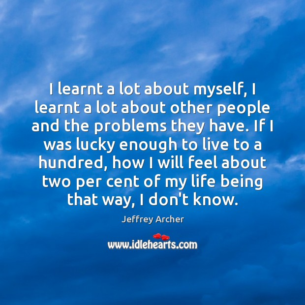 I learnt a lot about myself, I learnt a lot about other Jeffrey Archer Picture Quote
