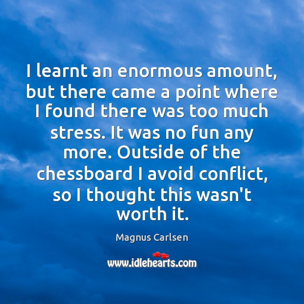I learnt an enormous amount, but there came a point where I Magnus Carlsen Picture Quote