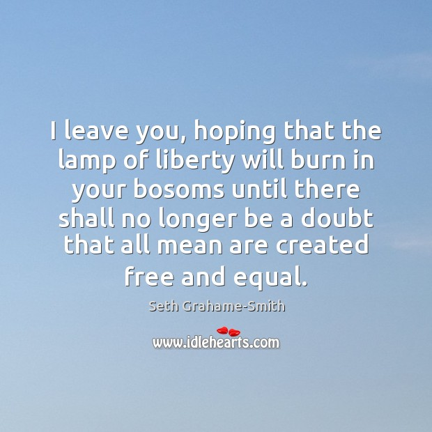 I leave you, hoping that the lamp of liberty will burn in Image