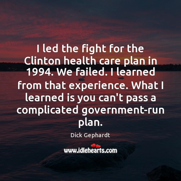 I led the fight for the Clinton health care plan in 1994. We Image