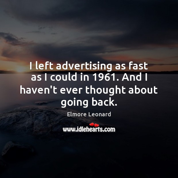 I left advertising as fast as I could in 1961. And I haven't Image
