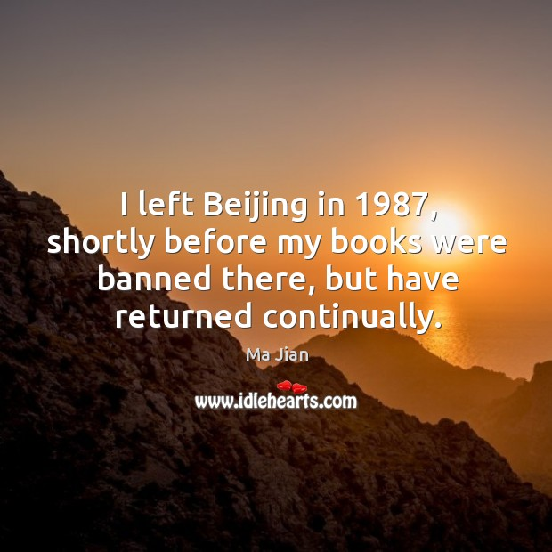 I left beijing in 1987, shortly before my books were banned there, but have returned continually. Image