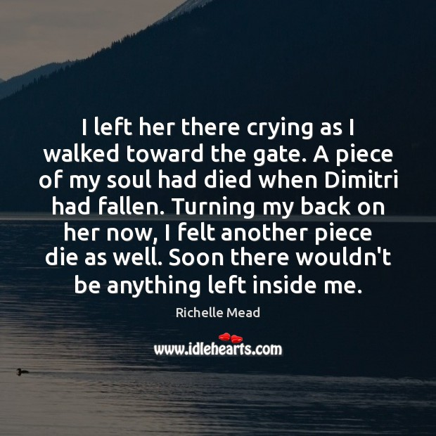 Image, I left her there crying as I walked toward the gate. A