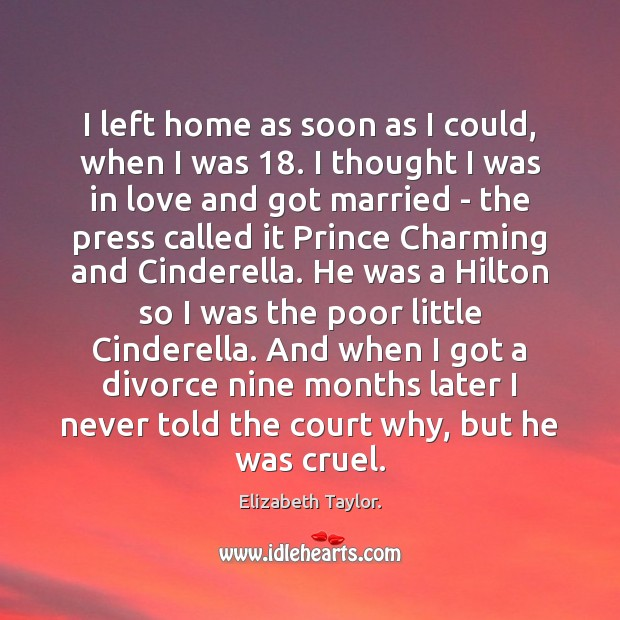 I left home as soon as I could, when I was 18. I Divorce Quotes Image