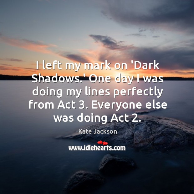 I left my mark on 'Dark Shadows.' One day I was Image