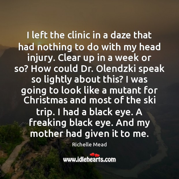 Image, I left the clinic in a daze that had nothing to do