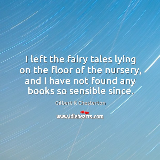 Image, I left the fairy tales lying on the floor of the nursery,