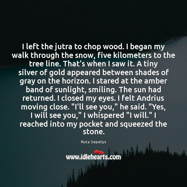 Image, I left the jutra to chop wood. I began my walk through