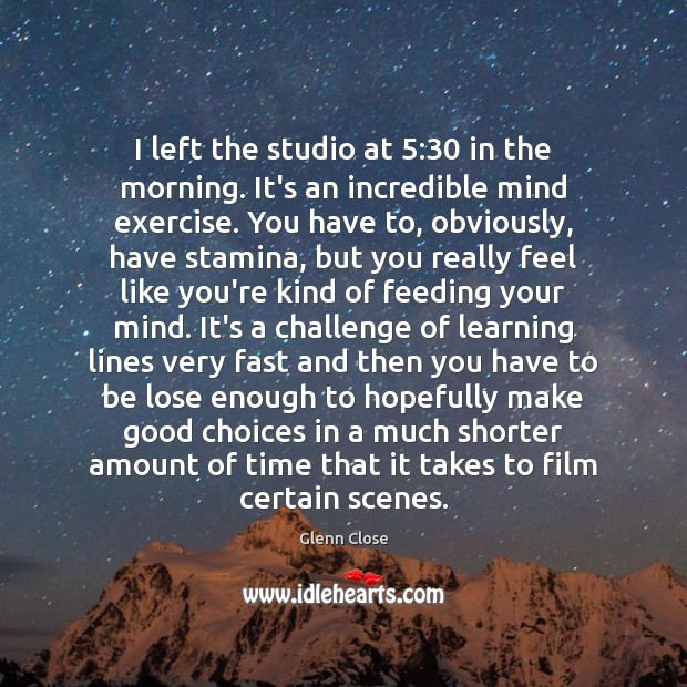 I left the studio at 5:30 in the morning. It's an incredible mind Image
