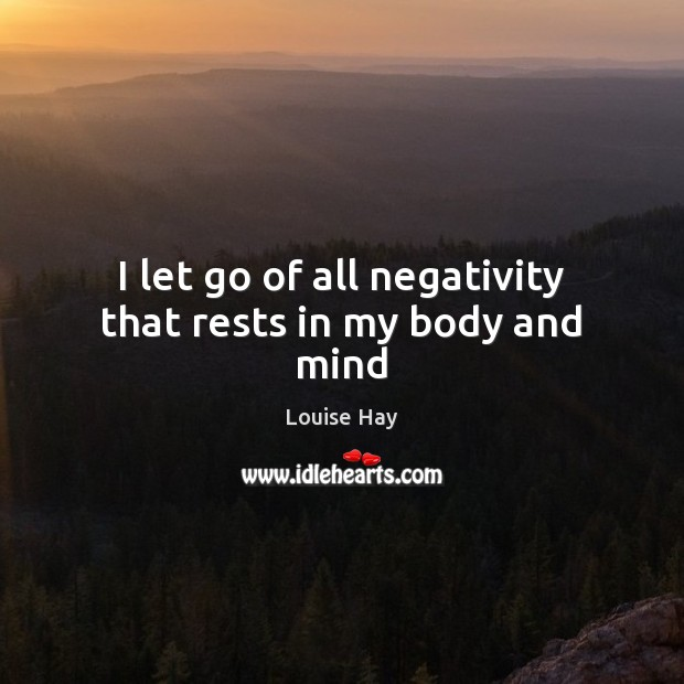 I let go of all negativity that rests in my body and mind Image