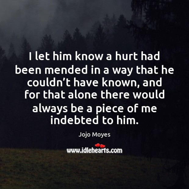 Image, I let him know a hurt had been mended in a way