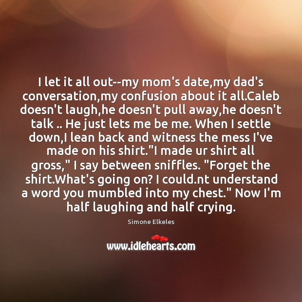 Image, I let it all out–my mom's date,my dad's conversation,my confusion