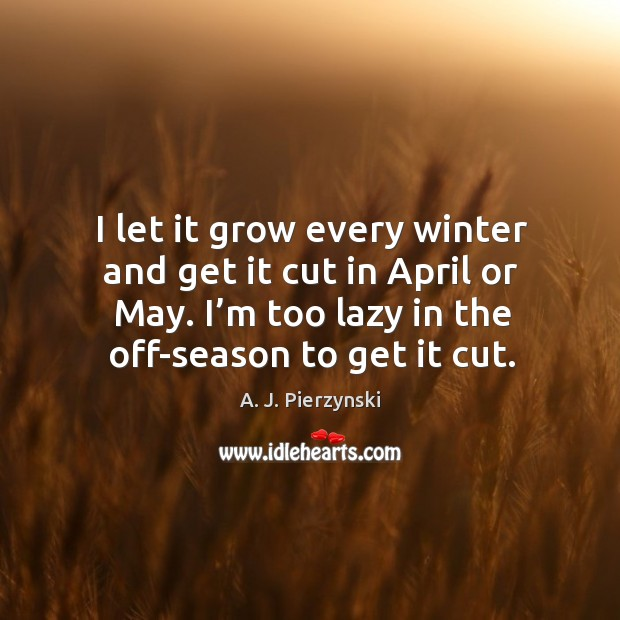 Image, I let it grow every winter and get it cut in april or may.