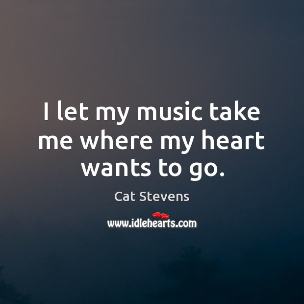 Cat Stevens Picture Quote image saying: I let my music take me where my heart wants to go.