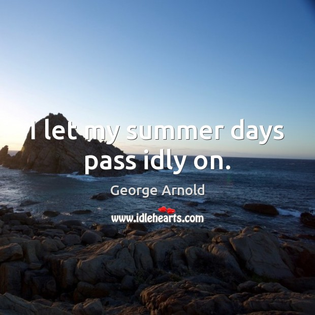 I let my summer days pass idly on. Image