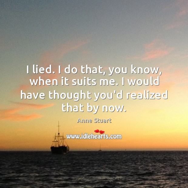I lied. I do that, you know, when it suits me. I Image